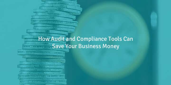 How Audit and Compliance Tools Can Save Your Business Money