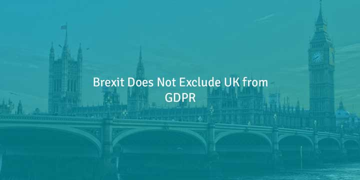 Brexit Does Not Exclude UK from GDPR